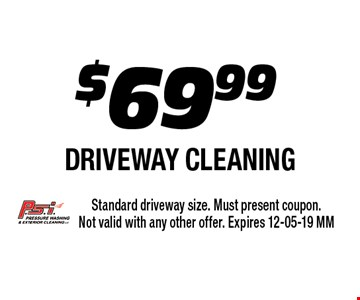 $69.99 driveway cleaning . Standard driveway size. Must present coupon. Not valid with any other offer. Expires 12-05-19 MM