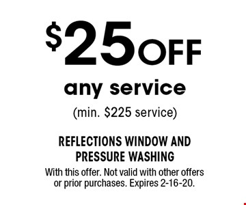 $25 OFF any service (min. $225 service). With this offer. Not valid with other offers or prior purchases. Expires 2-16-20.