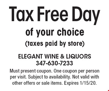Tax Free Day of your choice (taxes paid by store). Must present coupon. One coupon per person per visit. Subject to availability. Not valid with other offers or sale items. Expires 1/15/20.