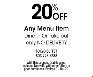 20% OFF Any Menu Item Dine in Or Take out only NO DELIVERY. With this coupon. Crab legs not included Not valid with other offers or prior purchases. Expires 01-04-20.