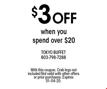 $3 OFF when you spend over $20. With this coupon. Crab legs not included Not valid with other offers or prior purchases. Expires 01-04-20.