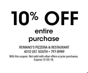 10% OFF entirepurchase. With this coupon. Not valid with other offers or prior purchases. Expires 12-05-19.