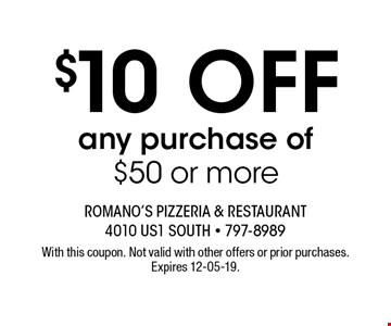 $10 OFF any purchase of$50 or more. With this coupon. Not valid with other offers or prior purchases. Expires 12-05-19.