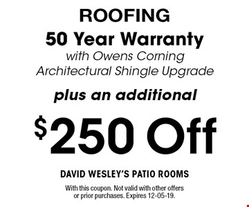 $250 Off 50 Year Warranty with Owens Corning Architectural Shingle Upgrade plus an additional. With this coupon. Not valid with other offers or prior purchases. Expires 12-05-19.