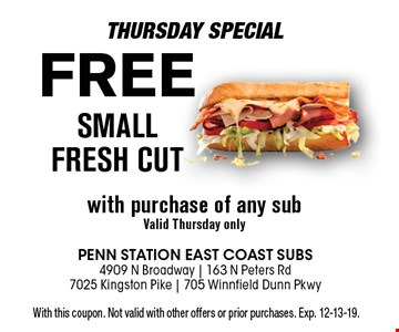 FREe SmallFresh Cutwith purchase of any subValid Thursday only. With this coupon. Not valid with other offers or prior purchases. Exp. 12-13-19.