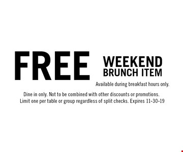 free weekendbrunch item. Available during breakfast hours only.Dine in only. Not to be combined with other discounts or promotions. Limit one per table or group regardless of split checks. Expires 11-30-19