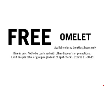 free omelet. Available during breakfast hours only.Dine in only. Not to be combined with other discounts or promotions. Limit one per table or group regardless of split checks. Expires 11-30-19