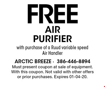 FREE Air Purifierwith purchase of a Ruud variable speed Air Handler. Must present coupon at sale of equipment. With this coupon. Not valid with other offers or prior purchases. Expires 01-04-20.