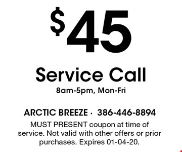 $45 Service Call8am-5pm, Mon-Fri. MUST PRESENT coupon at time of service. Not valid with other offers or prior purchases. Expires 01-04-20.