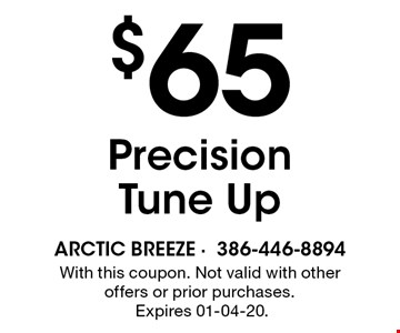 $65 Precision Tune Up. With this coupon. Not valid with other offers or prior purchases. Expires 01-04-20.