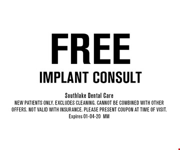 FREE Implant Consult. Southlake Dental CareNew Patients Only. EXCLUDES CLEANING. CANNOT BE COMBINED WITH OTHER OFFERS. NOT VALID WITH INSURANCE. PLEASE PRESENT COUPON AT TIME of visit. Expires 01-04-20MM