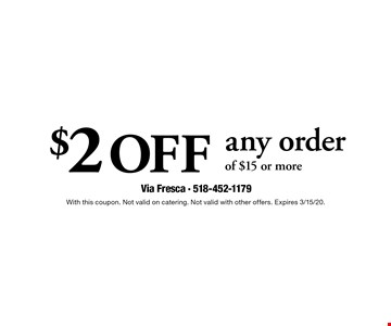 $2 off any order of $15 or more. With this coupon. Not valid on catering. Not valid with other offers. Expires 3/15/20.