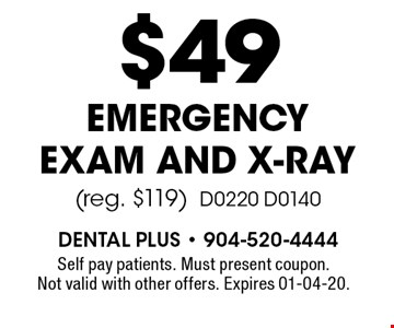 $49 EmergencyExam and X-Ray(reg. $119)D0220 D0140. Self pay patients. Must present coupon. Not valid with other offers. Expires 01-04-20.