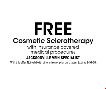 FREE Cosmetic Sclerotherapy with insurance coveredmedical procedures. With this offer. Not valid with other offers or prior purchases. Expires 2-16-20.