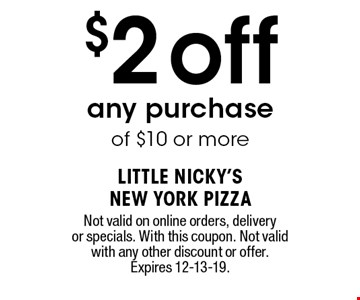 $2off any purchase of $10 or more. Not valid on online orders, delivery or specials. With this coupon. Not valid with any other discount or offer. Expires 12-13-19.