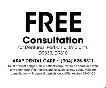 FREE Consultation for Dentures, Partials or Implants D0330, D9310. Must present coupon. New patients only. Not to be combined with any other offer. Restrictions and exclusions may apply. Valid for consultation with general dentists only. Offer expires 01-04-20