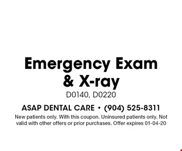 $47 Emergency Exam & X-ray D0140, D0220. New patients only. With this coupon. Uninsured patients only. Not valid with other offers or prior purchases. Offer expires 01-04-20