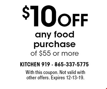 $10 OFF any food purchase of $55 or more. With this coupon. Not valid withother offers. Expires 12-13-19.