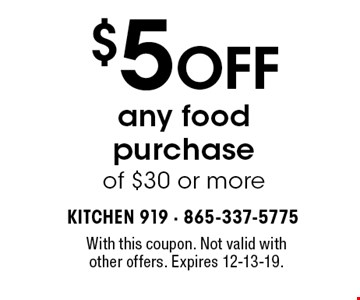 $5 OFF any food purchase of $30 or more. With this coupon. Not valid withother offers. Expires 12-13-19.