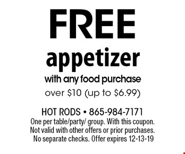 free appetizerwith any food purchase over $10 (up to $6.99). One per table/party/ group. With this coupon. Not valid with other offers or prior purchases. No separate checks. Offer expires 12-13-19