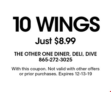 10 Wings Just $8.99. With this coupon. Not valid with other offers or prior purchases. Expires 12-13-19