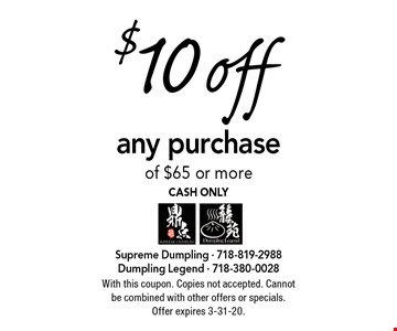 $10 off any purchase of $65 or more. CASH ONLY. With this coupon. Copies not accepted. Cannot be combined with other offers or specials. Offer expires 3-31-20.