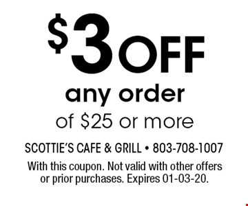 $3 OFF any order of $25 or more. With this coupon. Not valid with other offers or prior purchases. Expires 01-03-20.