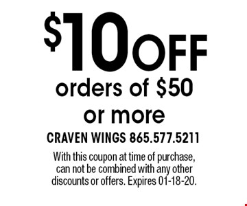 $10 OFF orders of $50or more. With this coupon at time of purchase,can not be combined with any otherdiscounts or offers. Expires 01-18-20.