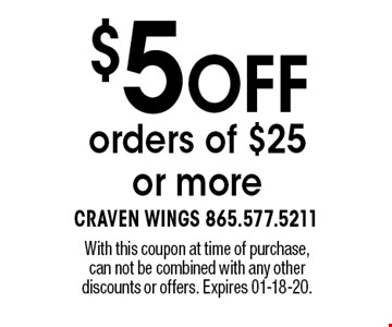 $5 OFF orders of $25or more. With this coupon at time of purchase,can not be combined with any otherdiscounts or offers. Expires 01-18-20.