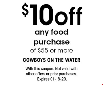 $10off any food purchase of $55 or more. With this coupon. Not valid with other offers or prior purchases. Expires 01-18-20.