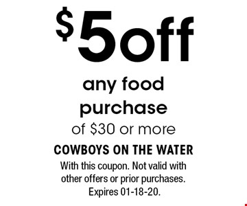 $5off any food purchase of $30 or more. With this coupon. Not valid with other offers or prior purchases. Expires 01-18-20.