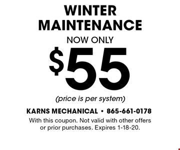 $55 WINTER Maintenance. With this coupon. Not valid with other offers or prior purchases. Expires 1-18-20.