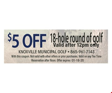 $5 OFF 18-hole round of golf Valid after 12pm only. With this coupon. Not valid with other offers or prior purchases. Valid on any Tee Time Reservation after Noon. Offer expires 1-18-20