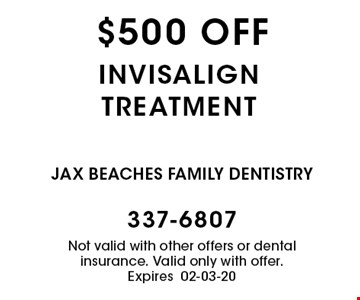 $500 off invisalign treatment. Not valid with other offers or dental insurance. Valid only with offer. Expires 02-03-20