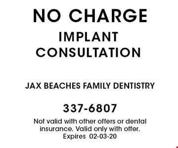 no charge implant consultation. Not valid with other offers or dental insurance. Valid only with offer. Expires 02-03-20