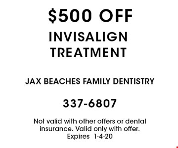 $500 off invisalign treatment. Not valid with other offers or dental insurance. Valid only with offer. Expires 1-4-20