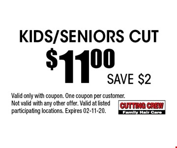 Kids/Seniors Cut$11.00 . Valid only with coupon. One coupon per customer.