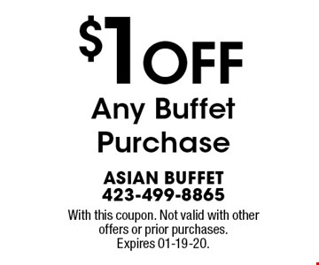 $1OFF Any Buffet Purchase. With this coupon. Not valid with other offers or prior purchases. Expires 01-19-20.