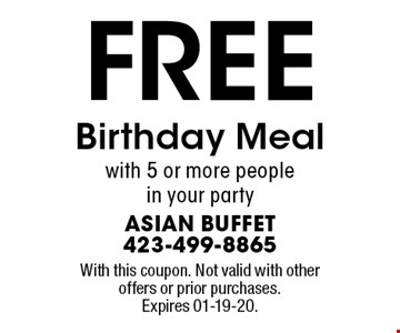 FREE Birthday Meal with 5 or more people in your party. With this coupon. Not valid with other offers or prior purchases. Expires 01-19-20.