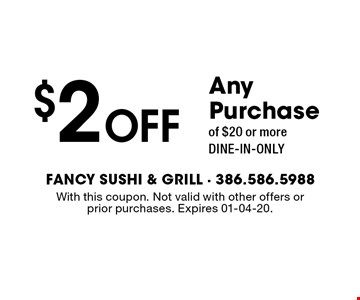 $2 Off Any Purchaseof $20 or moreDINE-IN-ONLY. With this coupon. Not valid with other offers or prior purchases. Expires 01-04-20.