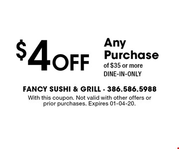 $4 Off Any Purchaseof $35 or moreDINE-IN-ONLY. With this coupon. Not valid with other offers or prior purchases. Expires 01-04-20.
