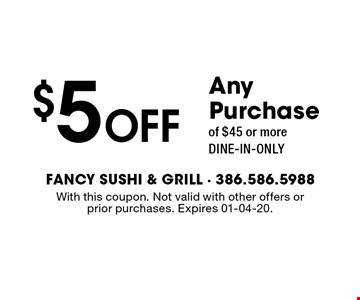 $5 Off Any Purchaseof $45 or moreDINE-IN-ONLY. With this coupon. Not valid with other offers or prior purchases. Expires 01-04-20.