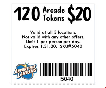 $20 120 Arcade Tokens. Valid at all 3 locations. Not valid with any other offers. Limit 1 per person per day. Expires 01-31-20. SKU#5040.