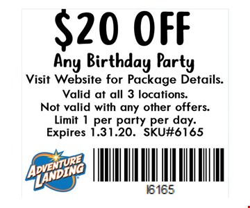 $20 Off Any Birthday Party. Visit website for package details. Valid at all 3 locations. Not valid with any other offers. Limit 1 per party per day. Expires 01-31-20. SKU#6165.