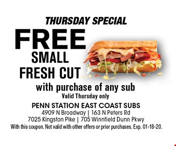 FREe SmallFresh Cutwith purchase of any subValid Thursday only. With this coupon. Not valid with other offers or prior purchases. Exp. 01-18-20.