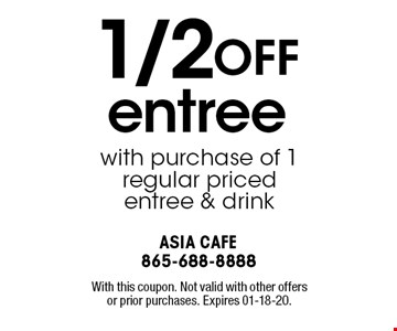 1/2OFF entree with purchase of 1 regular priced entree & drink. With this coupon. Not valid with other offers or prior purchases. Expires 01-18-20.