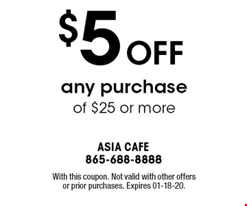 $5 OFF any purchase of $25 or more. With this coupon. Not valid with other offers or prior purchases. Expires 01-18-20.