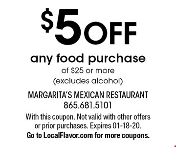 $5 OFF any food purchase of $25 or more (excludes alcohol). With this coupon. Not valid with other offers or prior purchases. Expires 01-18-20.Go to LocalFlavor.com for more coupons.