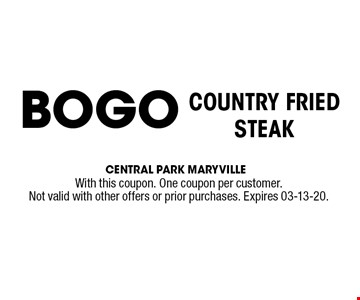 COUNTRY FRIED STEAK BOGO. With this coupon. One coupon per customer.Not valid with other offers or prior purchases. Expires 03-13-20.