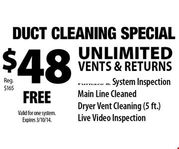 $185  Unlimited vents & returns  Furnace cleaning or microbial growth control Main lines cleaning FREE dryer vent cleaning WINTER SPECIAL   Valid up to one system.